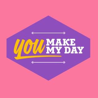 You make my day!